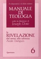 Manuale di teologia [vol_6] / La rivelazione dal senso alla salvezza - Dartigues André