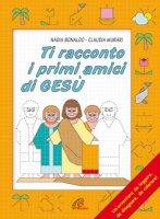 Ti racconto i primi amici di Gesù - Bonaldo Nadia