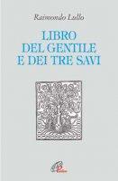 Il libro del gentile e dei tre savi - Lullo Raimondo