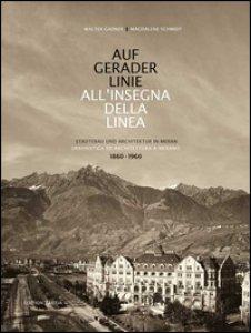 Copertina di 'Auf gerader Linie. Städtebau und Architektur in Meran-All'insegna della linea. Urbanistica ed architettura a Merano. 1860-1960. Ediz. bilingue'