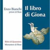 Il libro di Giona. Ritiro di Quaresima - Enzo Bianchi