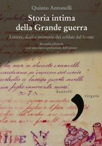 Copertina di 'Storia intima della Grande guerra. Lettere, diari e memorie dei soldati dal fronte'