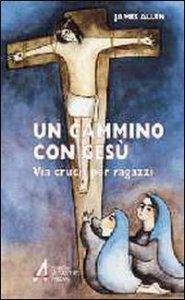 Copertina di 'Un cammino con Gesù. Via crucis per ragazzi'