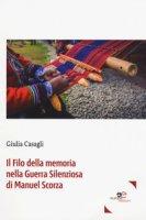 Il filo della memoria nella guerra silenziosa di Manuel Scorza - Casagli Giulia