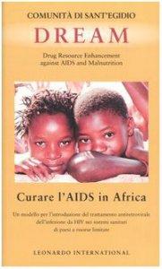 Copertina di 'Dream. Drug Resource Enhancement against AIDS and Malnutrition. Curare l'Aids in Africa. Un modello per l'introduzione del trattamento antiretrovirale ...'