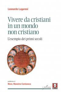 Copertina di 'Vivere da cristiani in un mondo non cristiano. L'esempio dei primi secoli.'