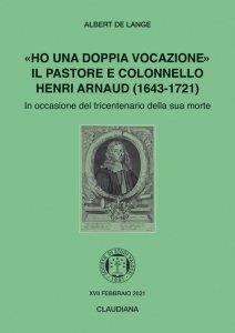 Copertina di '«Ho una doppia vocazione». Il pastore e colonnello Henri Arnaud (1643-1721)'