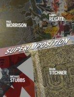 Superimposition. Paul Morrison, Barry Reigate, Michael Stubbs, Mark Titchner. Ediz. illustrata