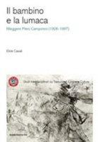Il bambino e la lumaca. Rileggere Piero Camporesi (1926-1997) - Casali Elide
