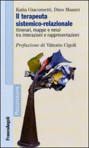 Copertina di 'Il terapeuta sistemico-relazionale. Itinerari, mappe e nessi tra interazioni e rappresentazioni'