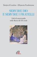 Servire Dio e servire i fratelli - Taisija Di Leusino , Elizaveta Feodorovna