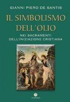 Il simbolismo dell´olio nei Sacramenti dell´Iniziazione Cristiana - De Santis Gianni Piero