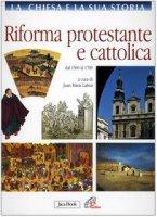 La Chiesa e la sua storia [vol_7] / Riforma protestante e cattolica