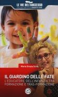 Il giardino delle fate. L'educatore dell'infanzia tra formazione e tras-formazione - Scirè Maria Grazia