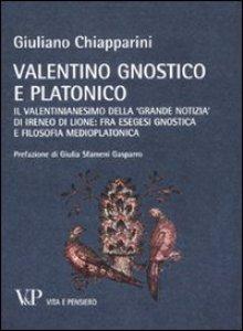 Copertina di 'Valentino gnostico e platonico. Il valentinianesimo della «Grande notizia» di Ireneo di Lione: fra esegesi gnostica e filosofia medio platonica'