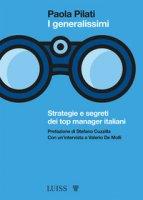 I generalissimi. Strategie e segreti dei top manager italiani - Pilati Paola