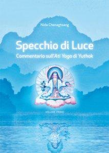Copertina di 'Specchio di luce. Commentario sull'«Ati yoga» di Yuthok'