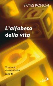 Copertina di 'L'alfabeto della vita. Commento ai vangeli festivi. Anno B'
