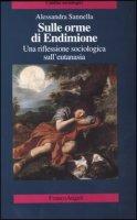 Sulle orme di Endimione. Una riflessione sociologica sull'eutanasia - Sannella Alessandra
