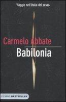 Babilonia. Viaggio nell'Italia del sesso - Abbate Carmelo