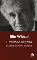 Il mondo sapeva. La Shoah e il nuovo millennio. Ediz. italiana e francese - Wiesel Elie