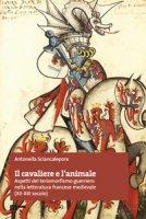 Il cavaliere e l'animale. Aspetti del teriomorfismo guerriero nella letteratura francese medievale (XII-XIII secolo) - Sciancalepore Antonella