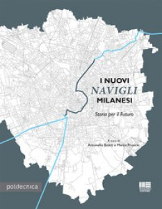 Copertina di 'I nuovi Navigli Milanesi. Storia per il futuro'