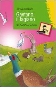 Copertina di 'Gaetano, il fagiano. Un «bullo» nel torrente'
