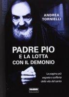 Padre Pio e la lotta con il Demonio - Andrea Tornielli