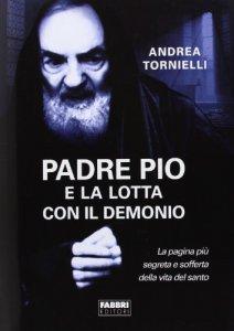 Copertina di 'Padre Pio e la lotta con il Demonio'