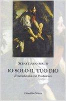 Io solo il tuo Dio - Sebastiano Pinto