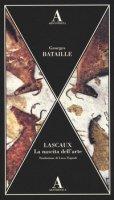 Lascaux. La nascita dell'arte - Bataille Georges