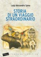 Storia di un viaggio straordinario - Spina Luigi Alessandro