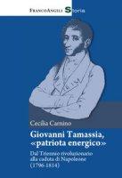 Giovanni Tamassia, «patriota energico». Dal Triennio rivoluzionario alla caduta di Napoleone (1796-1814) - Carnino Cecilia
