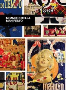 Copertina di 'Mimmo Rotella. Manifesto. Catalogo della mostra (Roma, 30 ottobre 2018-10 febbraio 2019). Ediz. a colori'