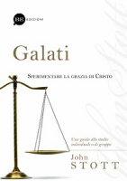 Galati. Sperimentare la grazia di Cristo - John Stott