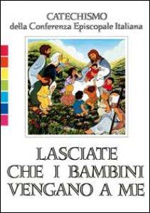 Copertina di 'Lasciate che i bambini vengano a me. Catechismo per l'iniziazione cristiana fino a 6 anni'