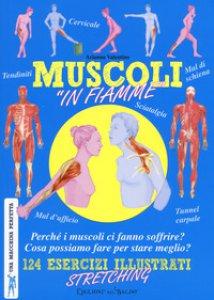 Copertina di 'Muscoli «in fiamme». 124 esercizi illustrati stretching. Una macchina perfetta. Ediz. a colori'
