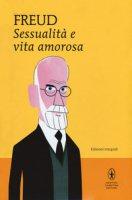 Sessualità e vita amorosa. Ediz. integrale - Freud Sigmund