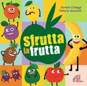 Sfrutta la frutta.  CD - Daniela Cologgi , Vittorio Giannelli