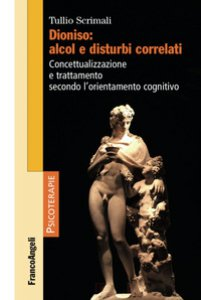 Copertina di 'Dioniso: alcol e disturbi correlati. Concettualizzazione e trattamento secondo l'orientamento cognitivo'