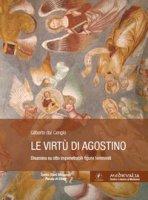 Le virtù di Agostino. Disamina su otto impenetrabili figure femminili - Dal Cengio Gilberto