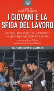 Copertina di 'I giovani e la sfida del lavoro. Chi sono i Millennials e la Generazione Z e cosa si aspettano da lavoro e welfare'