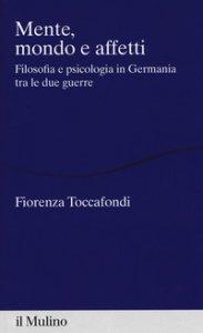Copertina di 'Mente, mondo e affetti. Filosofia e psicologia in Germania tra le due guerre'