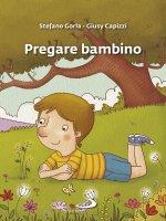 Pregare bambino - Stefano Gorla , Giusy Capizzi