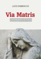 Via Matris. I sette dolori di Maria - Lucio D'Abbraccio