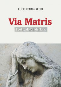 Copertina di 'Via Matris. I sette dolori di Maria'