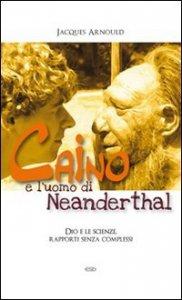 Copertina di 'Caino e l'uomo di Neanderthal. Dio e le scienze, rapporti senza complessi'