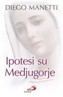 Ipotesi su Medjugorje - Manetti Diego