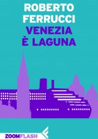Venezia è laguna - Roberto Ferrucci
